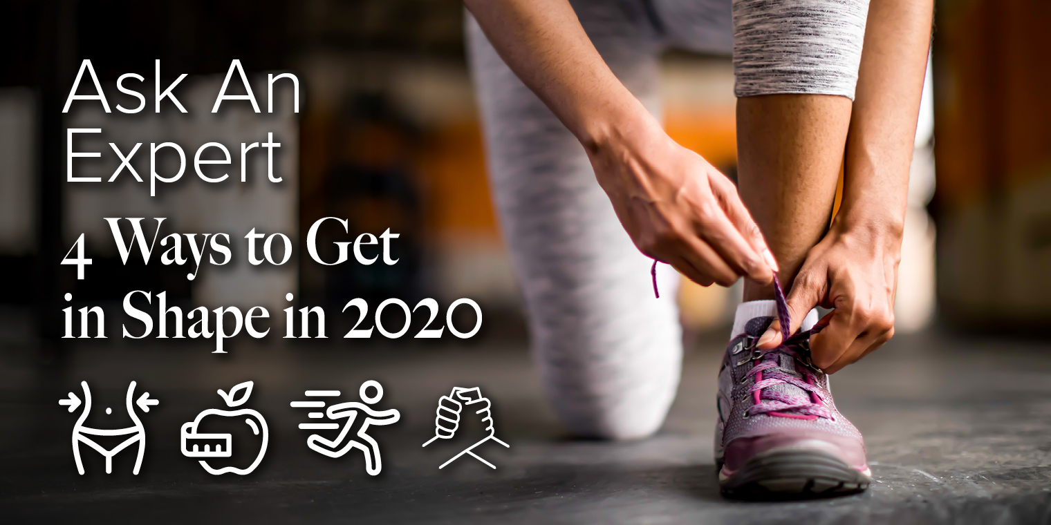 Ask An Expert: 4 Ways to Get in Shape in 2020