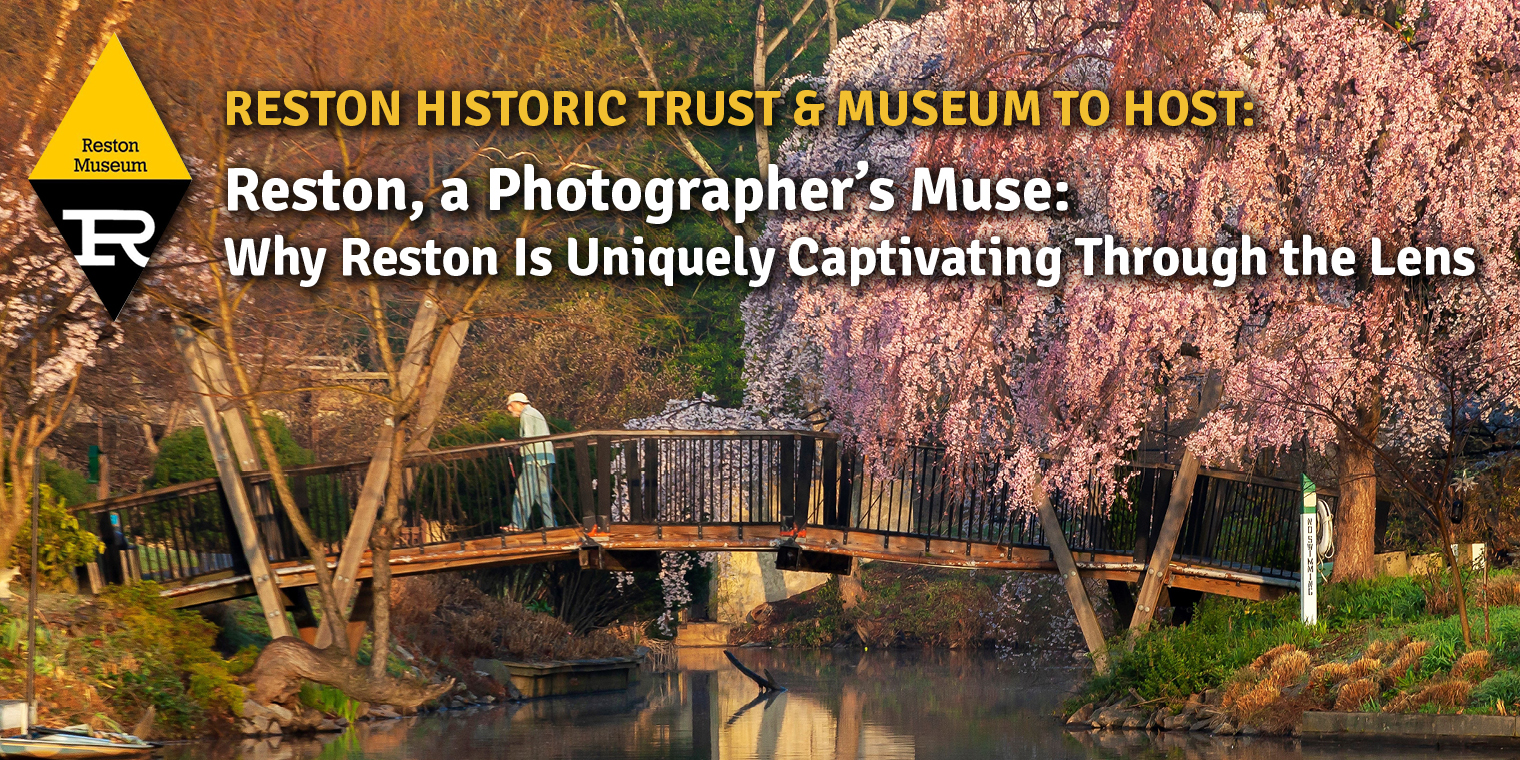 RESTON HISTORIC TRUST & MUSEUM TO HOST: Reston, a Photographer's Muse: Why Reston Is Uniquely Captivating Through the Lens