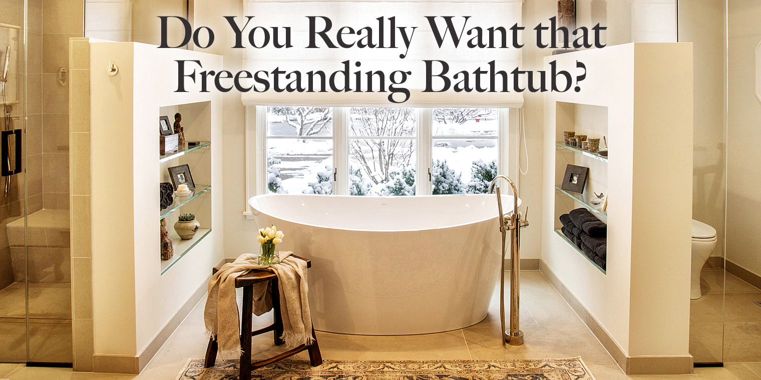 Do You Really Want that Freestanding Bathtub?