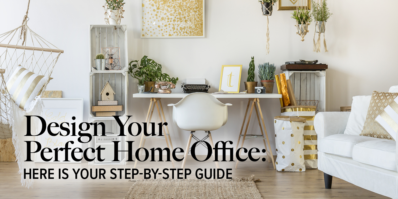 Design Your Perfect Home Office: Here is Your Step-by-Step Guide