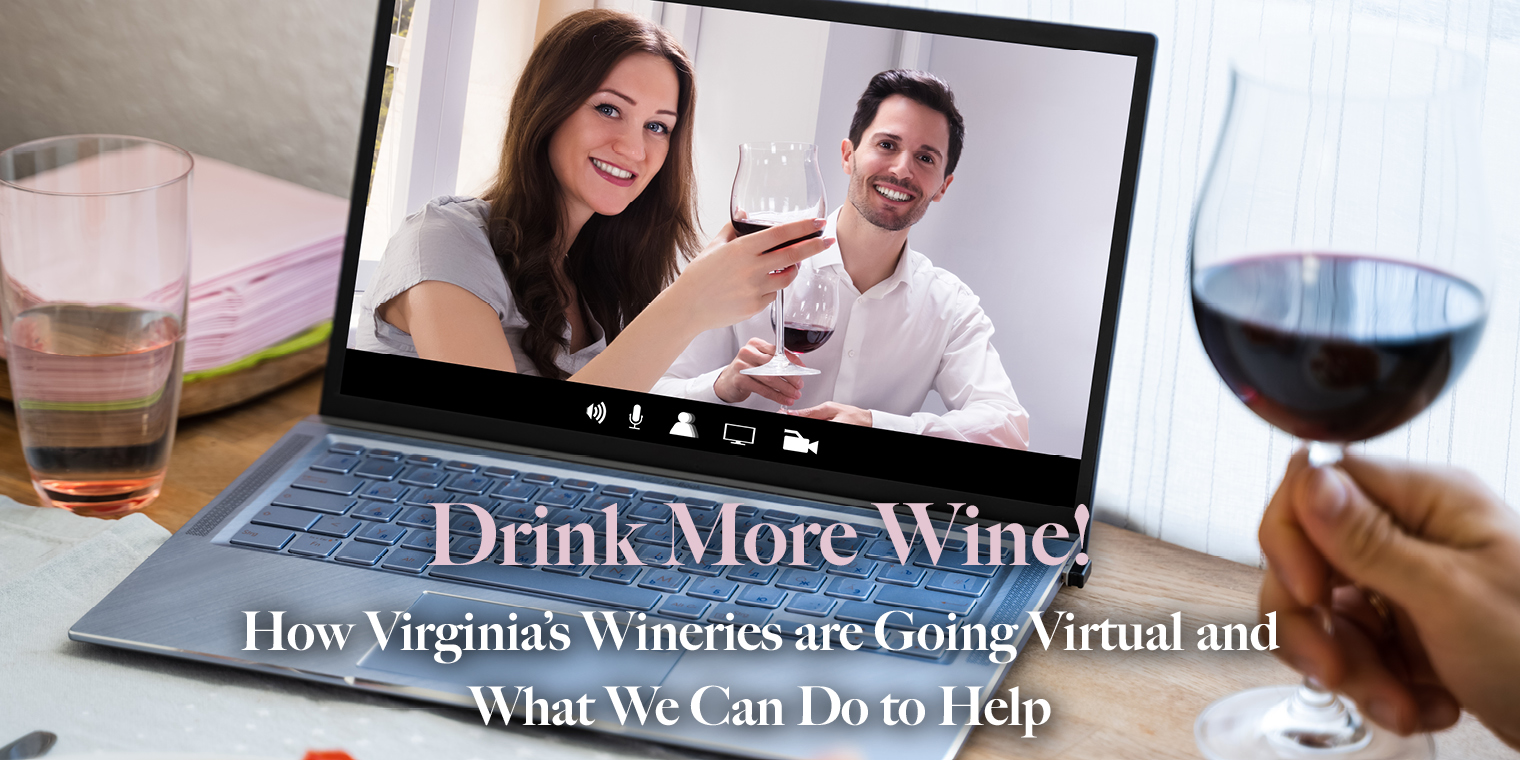 Drink More Wine! How Virginia's Wineries are Going Virtual and What We Can Do to Help