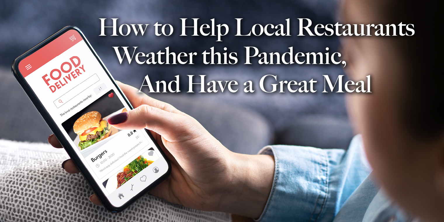 How to Help Local Restaurants Weather this Pandemic, and Have a Great Meal