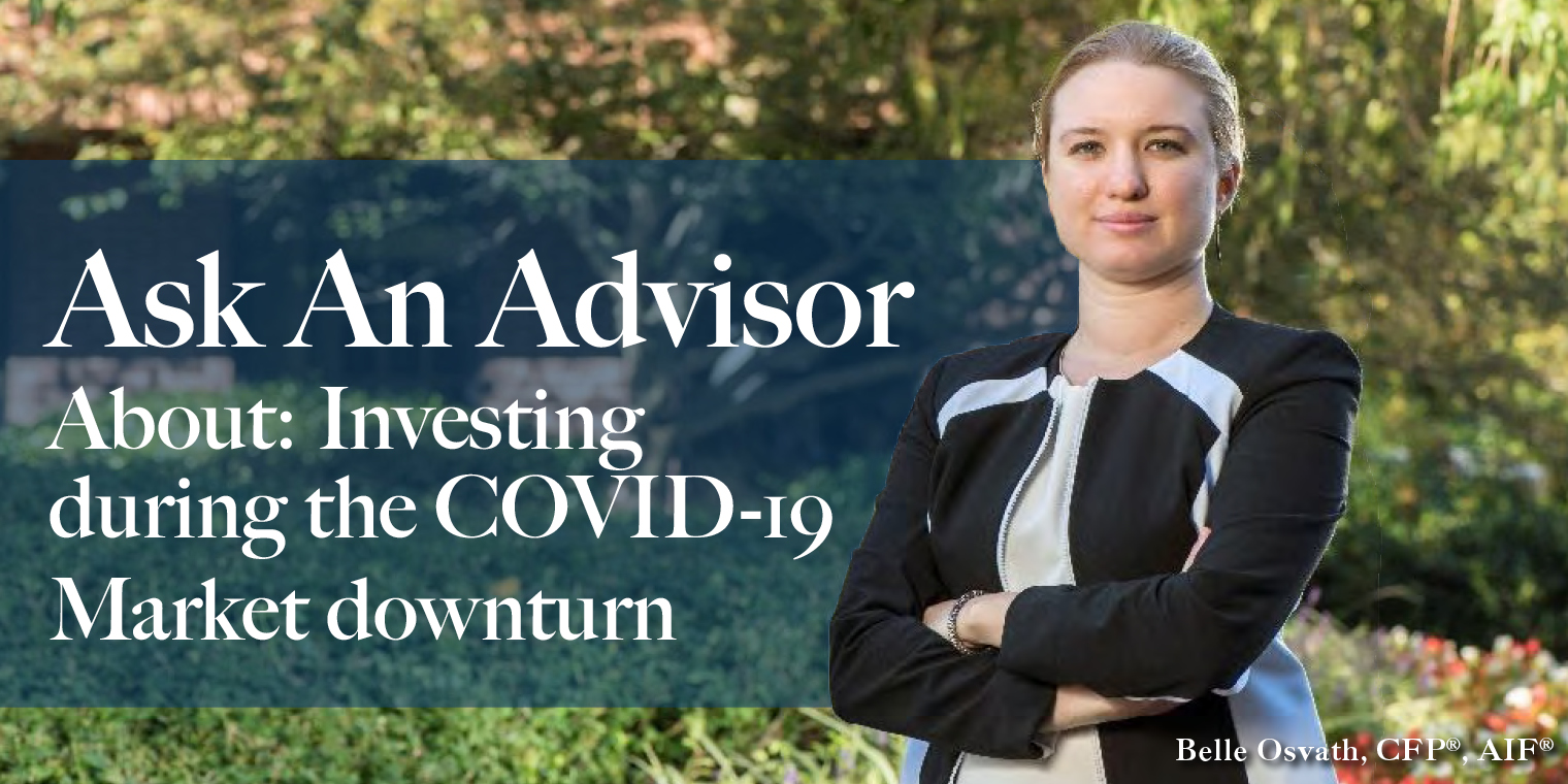 Ask An Advisor About: Investing during the COVID-19 Market downturn