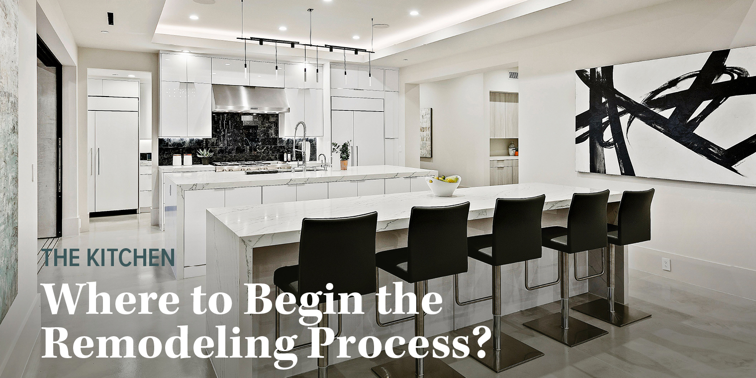 The Kitchen: Where to Begin the Remodeling Process?
