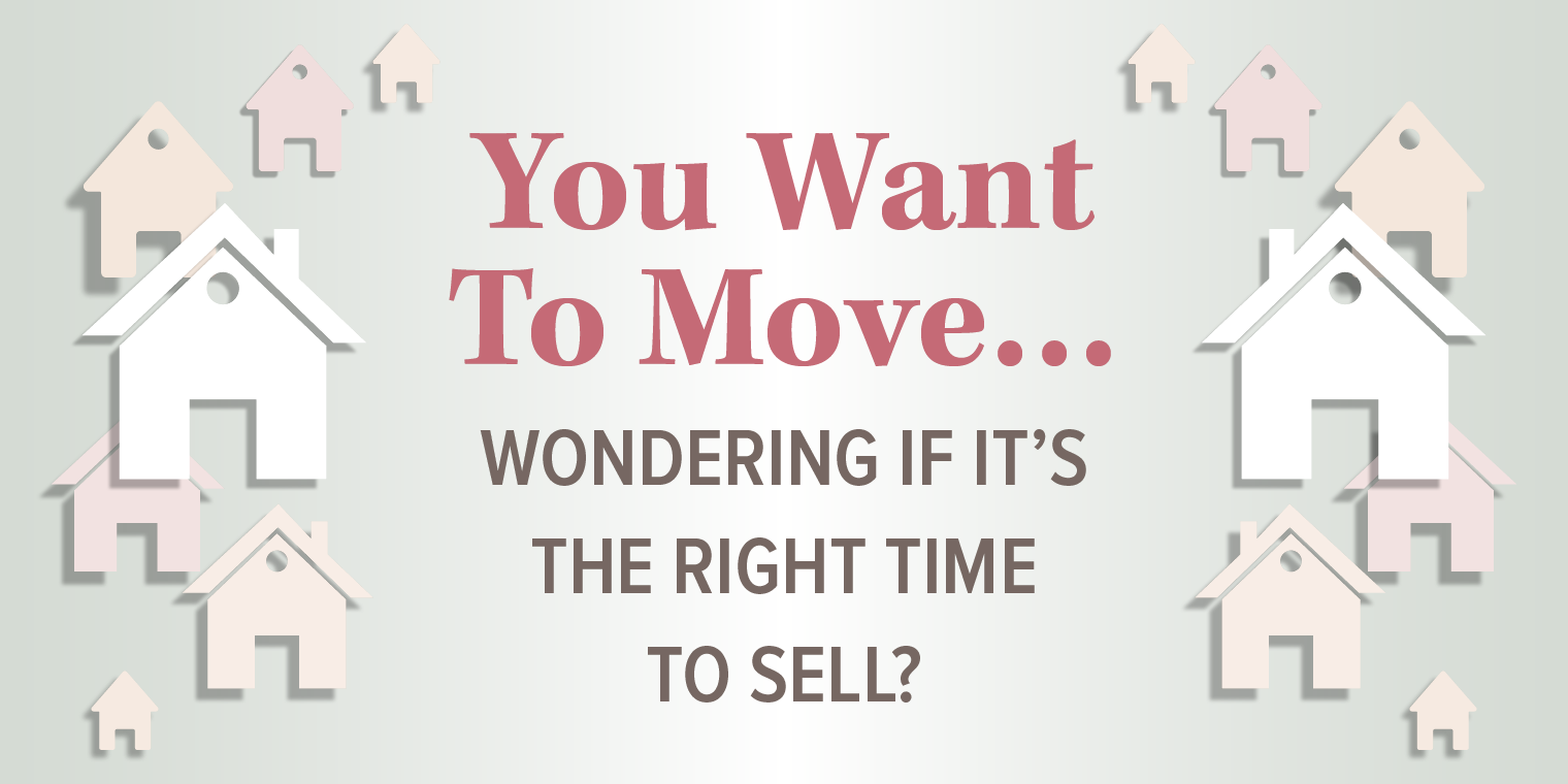 You Want To Move…Wondering If It's The Right Time To Sell?