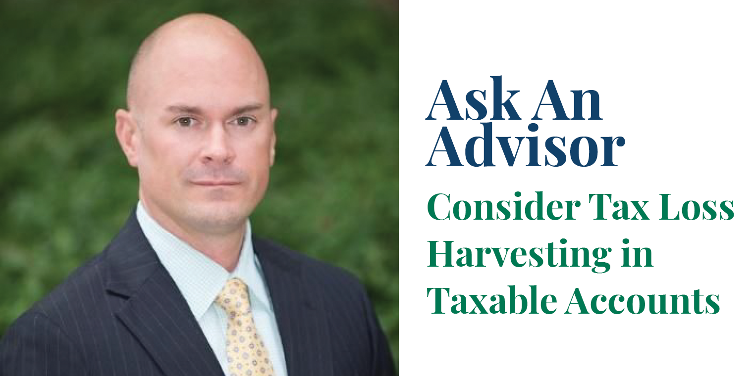 Ask An Advisor: Consider Tax Loss Harvesting in Taxable Accounts