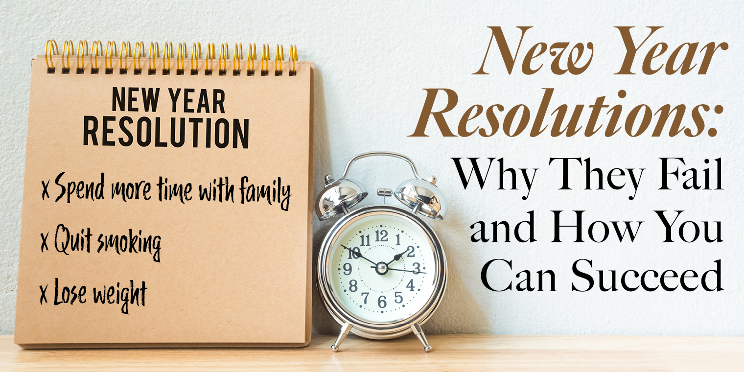 New Year Resolutions: Why They Fail and  How You Can Succeed