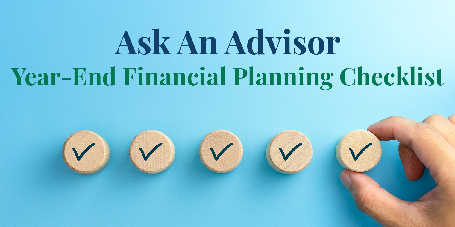 Ask An Advisor: Year-End Financial Planning Checklist
