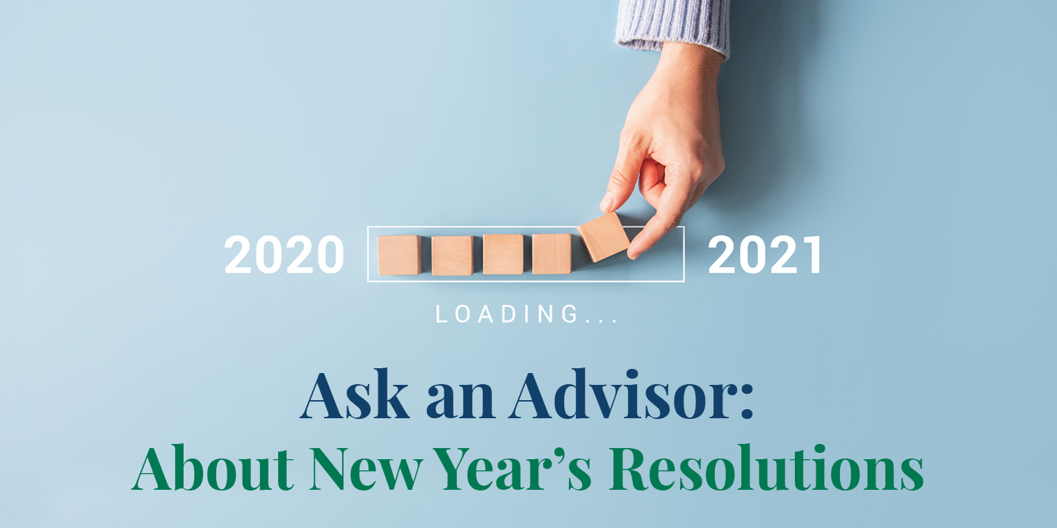 Ask an Advisor: About New Year's Resolutions
