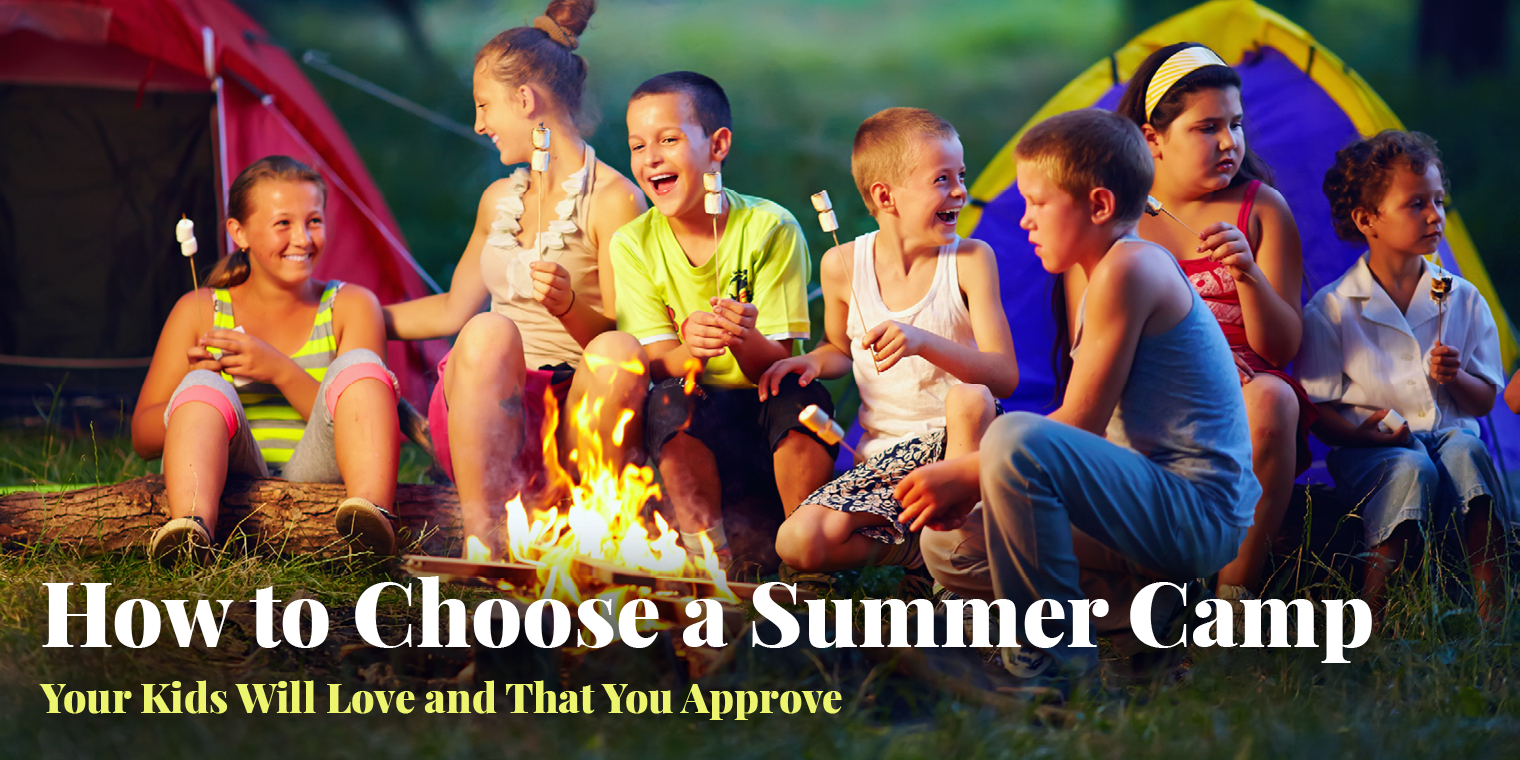 How to Choose a Summer Camp Your Kids Will Love and That You Approve