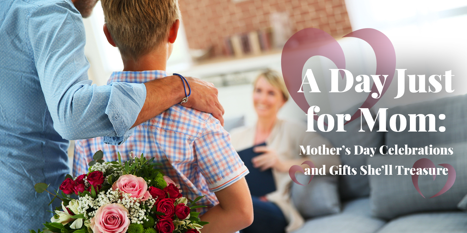 A Day Just for Mom: Mother's Day Celebrations and Gifts She'll Treasure