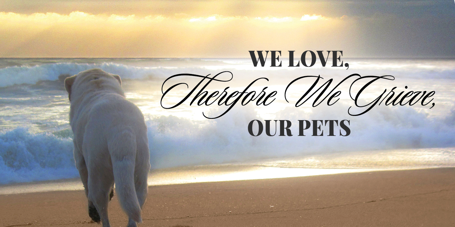 We Love, Therefore We Grieve, Our Pets