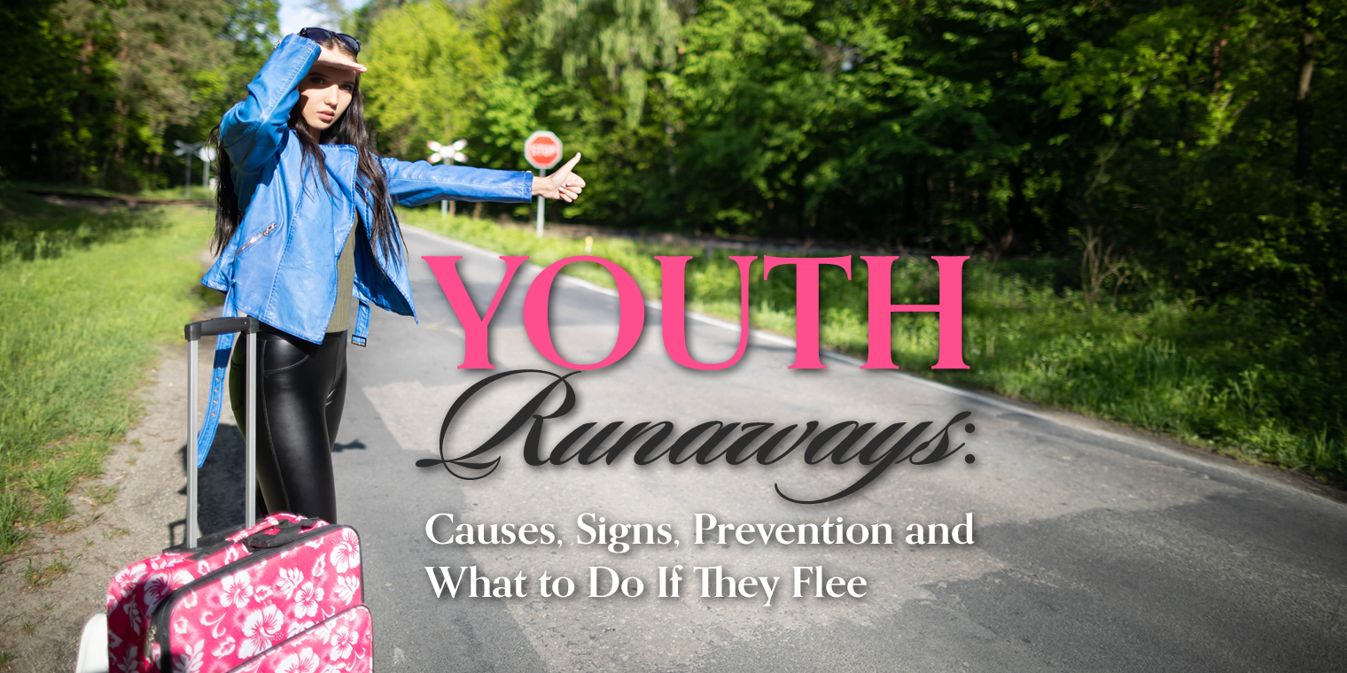 Youth Runaways: Causes, Signs, Prevention and What to Do If They Flee
