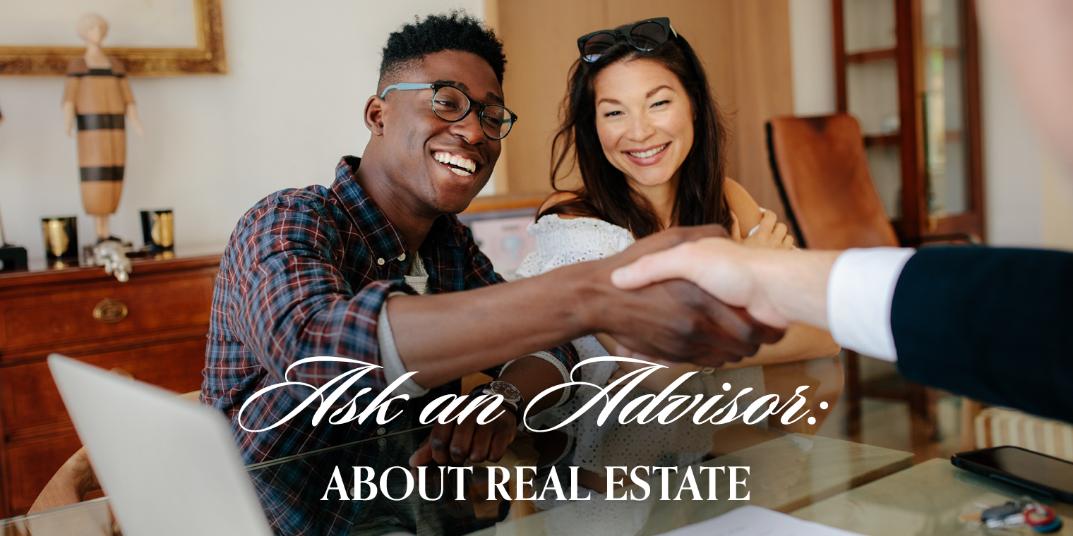 Ask an Advisor: About Real Estate