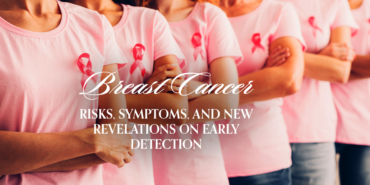 Breast Cancer: Risks, Symptoms, and New Revelations on Early Detection