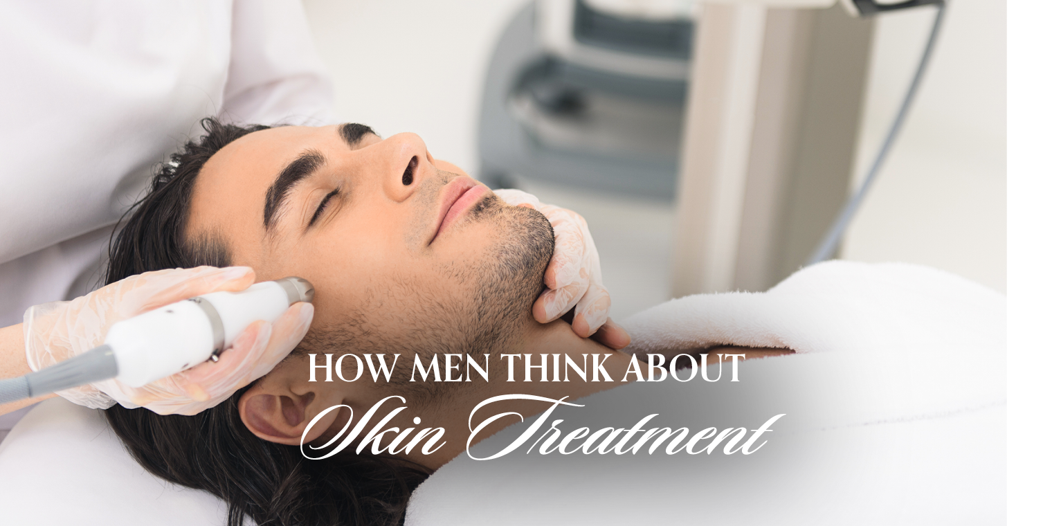How Men Think About Skin Treatment